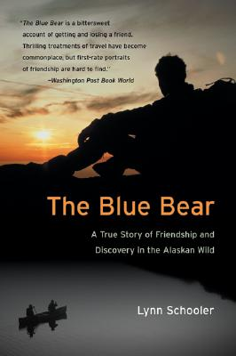 The Blue Bear: A True Story of Friendship and Discovery in the Alaskan Wild Cover Image