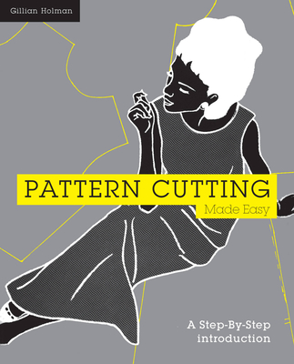 Pattern Cutting Made Easy: A Step-By-Step Introduction to Dressmaking Cover Image
