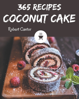 365 Coconut Cake Recipes: An Inspiring Coconut Cake Cookbook for You Cover Image
