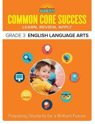 Common Core Success Grade 3 English Language Arts: Preparing Students for a Brilliant Future (Barron's Common Core Success) Cover Image