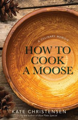 How to Cook a Moose: A Culinary Memoir Cover Image