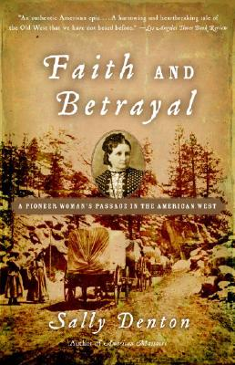 Faith and Betrayal: A Pioneer Woman's Passage in the American West Cover Image