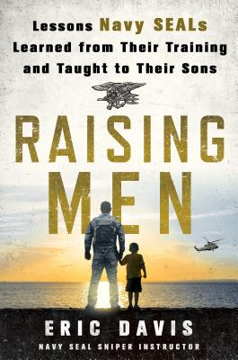 Raising Men: Lessons Navy SEALs Learned from Their Training and Taught to Their Sons Cover Image