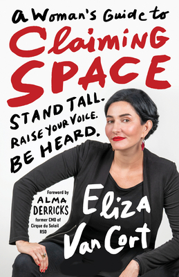 A Woman's Guide to Claiming Space: Stand Tall. Raise Your Voice. Be Heard. Cover Image