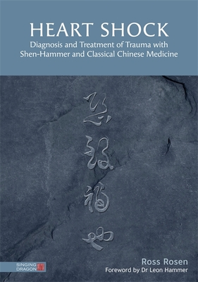 Heart Shock: Diagnosis and Treatment of Trauma with Shen-Hammer and Classical Chinese Medicine Cover Image
