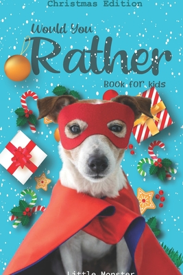 Would you rather game book: Christmas Edition: A Fun Family Activity Book for Boys and Girls Ages 6, 7, 8, 9, 10, 11, and 12 Years Old - Best Chri Cover Image