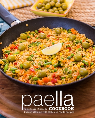 Paella Cookbook: Taste Classic Spanish Cuisine at Home with Delicious Paella Recipes (2nd Edition) Cover Image