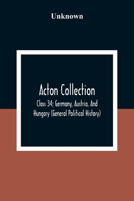 Acton Collection: Class 34; Germany, Austria, And Hungary (General Political History) Cover Image