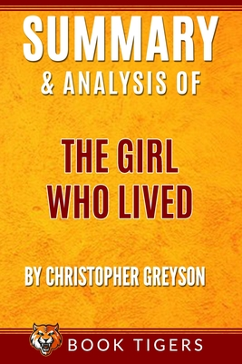 Summary And Analysis Of: The Girl Who Lived: A Thrilling Suspense Novel Cover Image