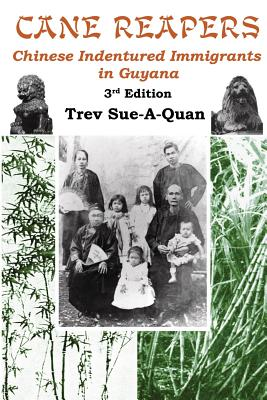 Cane Reapers 3rd Edition: Chinese Indentured Immigrants in Guyana Cover Image