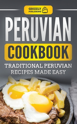 Peruvian Cookbook: Traditional Peruvian Recipes Made Easy Cover Image