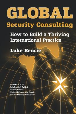 Global Security Consulting: How to Build a Thriving International Practice Cover Image