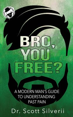 Bro, You Free?: A Modern Man's Guide to Understanding Past Pain (Part 1) Cover Image