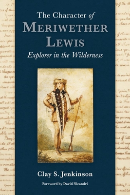 The Character of Meriwether Lewis: Explorer in the Wilderness Cover Image