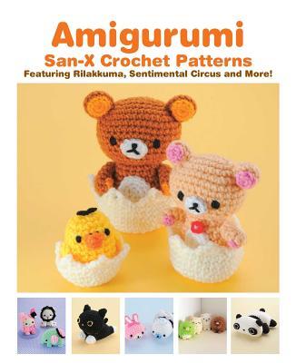Amigurumi: San-X Crochet Patterns: Featuring Rilakkuma, Sentimental Circus and more! Cover Image