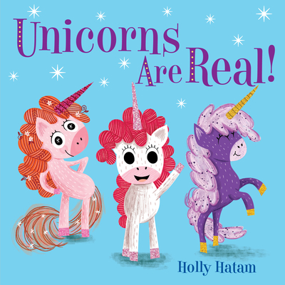 Unicorns Are Real! (Mythical Creatures Are Real!) Cover Image
