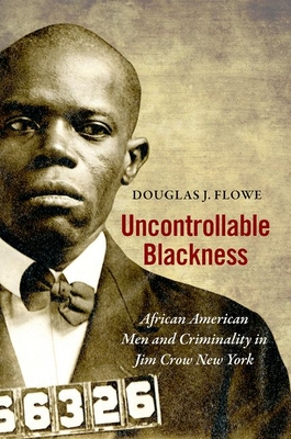 Uncontrollable Blackness: African American Men and Criminality in Jim Crow New York (Justice) Cover Image