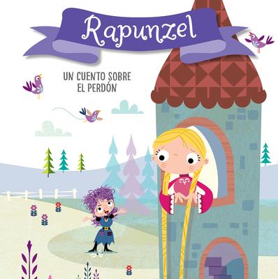 Rapunzel. Un cuento sobre el perdón / Rapunzel. A story about forgiveness (CUENTOS CON VALORES #4) Cover Image