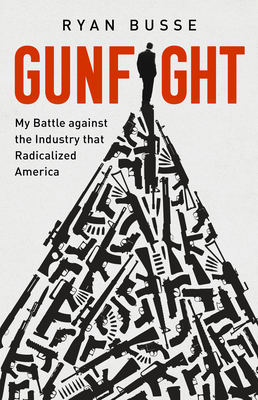 Gunfight: My Battle Against the Industry that Radicalized America Cover Image