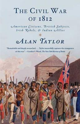 The Civil War of 1812: American Citizens, British Subjects, Irish Rebels, & Indian Allies Cover Image
