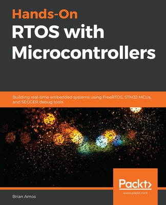 Hands-On RTOS with Microcontrollers: Building real-time embedded systems using FreeRTOS, STM32 MCUs, and SEGGER debug tools Cover Image