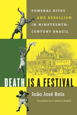 Death Is a Festival: Funeral Rites and Rebellion in Nineteenth-Century Brazil Cover Image