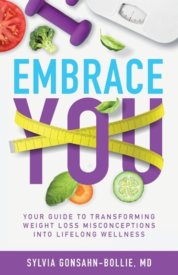 Embrace You: Your Guide to Transforming Weight Loss Misconceptions into Lifelong Wellness Cover Image