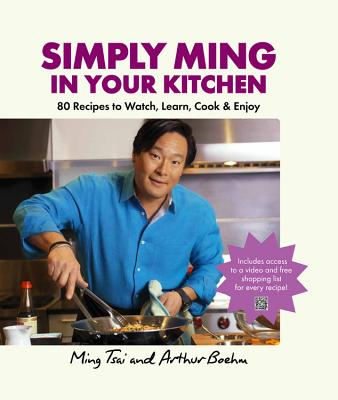 Simply Ming in Your Kitchen: 80 Recipes to Watch, Learn, Cook & Enjoy Cover Image