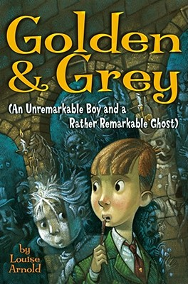 Golden & Grey (an Unremarkable Boy and a Rather Remarkable Ghost) Cover