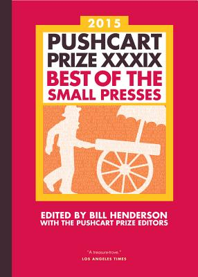 The Pushcart Prize XXXIX: Best of the Small Presses 2015 Edition (The Pushcart Prize Anthologies #39) Cover Image