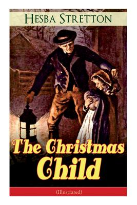 The Christmas Child (Illustrated): Children's Classic Cover Image