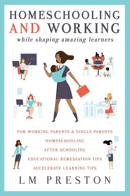 Homeschooling and Working While Shaping Amazing Learners Cover Image