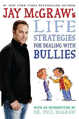 Jay McGraw's Life Strategies for Dealing with Bullies Cover