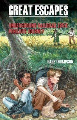 Underground Railroad 1854: Perilous Journey (Great Escapes) Cover Image