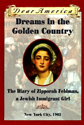 Dreams in the Golden Country: The Diary of Zipporah Feldman, a Jewish Immigrant Girl Cover Image