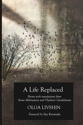 A Life Replaced: Poems with Translations from Anna Akhmatova and Vladimir Gandelsman Cover Image