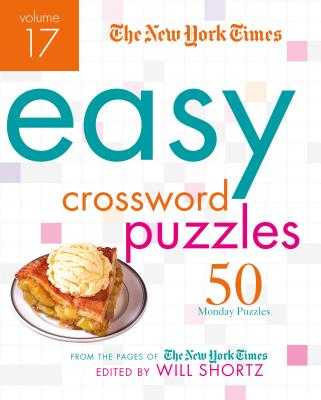 The New York Times Easy Crossword Puzzles Volume 17: 50 Monday Puzzles from the Pages of The New York Times Cover Image