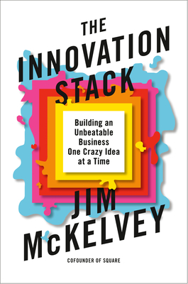 The Innovation Stack: Building an Unbeatable Business One Crazy Idea at a Time Cover Image