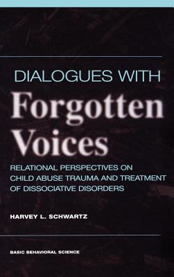 Dialogues With Forgotten Voices: Relational Perspectives On Child Abuse Trauma And The Treatment Of Severe Dissociative Disorders Cover Image