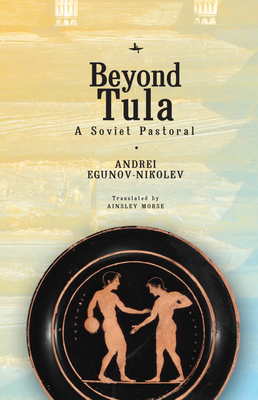 Beyond Tula: A Soviet Pastoral (Cultural Revolutions: Russia in the Twentieth Century) Cover Image