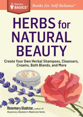 Herbs for Natural Beauty: Create Your Own Herbal Shampoos, Cleansers, Creams, Bath Blends, and More. A Storey BASICS® Title Cover Image
