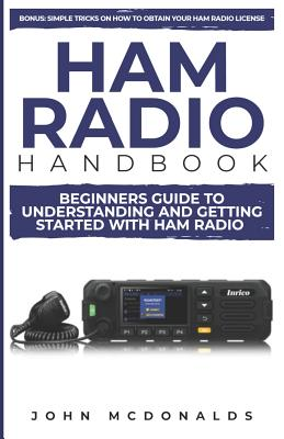 Ham Radio Handbook: Beginners Guide to Understanding and Getting Started with Ham Radio (Simple Tricks on How to Get a License Easily Incl Cover Image