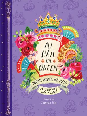 All Hail the Queen: Twenty Women Who Ruled (Royal Biographies, Famous Queens, Famous Women in History) Cover Image