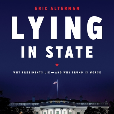 Lying in State: Why Presidents Lie--And Why Trump Is Worse Cover Image