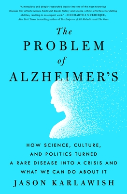 The Problem of Alzheimer's: How Science, Culture, and Politics Turned a Rare Disease into a Crisis and What We Can Do About It Cover Image