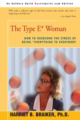 The Type E* Woman: How to Overcome the Stress of Being Everything to Everybody Cover Image