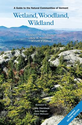 Wetland, Woodland, Wildland: A Guide to the Natural Communities of Vermont, 2nd Edition Cover Image