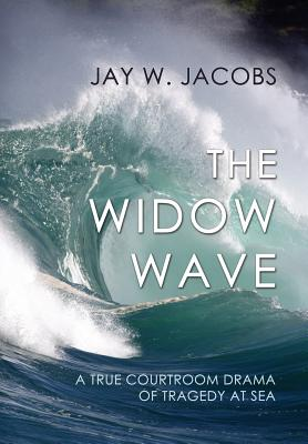 The Widow Wave: A True Courtroom Drama of Tragedy at Sea Cover Image