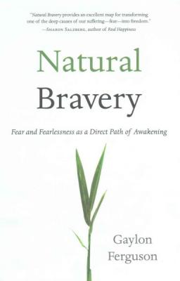 Natural Bravery: Fear and Fearlessness as a Direct Path of Awakening Cover Image