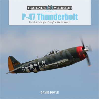 P-47 Thunderbolt: Republic's Mighty Jug in World War II (Legends of Warfare: Aviation #20) Cover Image